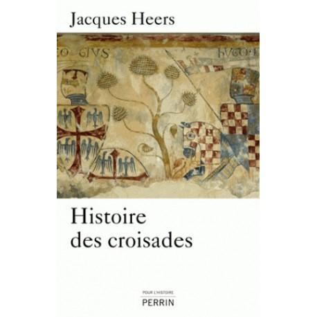 Histoire des croisades - Jacques Heers