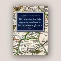 Dictionnaire des fiefs, seigneuries, châtellenies, etc. de l'ancienne France - H.Gourdon de Genouillac