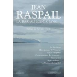 Là-bas, au loin, si loin... - Jean Raspail
