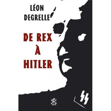 De Rex à Hitler - Léon Degrelle