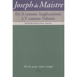 De A comme Anglicanisme à V comme Voltaire - Joseph de Maistre