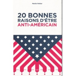 20 bonnes raisons d'être anti-américain - Martin Peltier