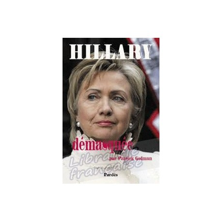 Hillary désmasquée - Patrick Gofman