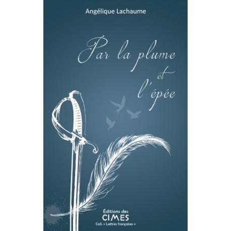 Par la plume et l'épée - Angélique Lachaume