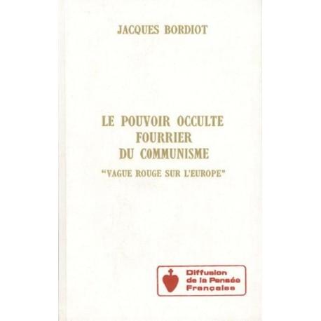 Le pouvoir occulte fourrier du communisme - Jacques Bordiot