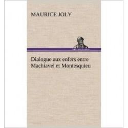 Dialoque aux enfers entre Machiavel et Montesquieu - Maurice Jolys