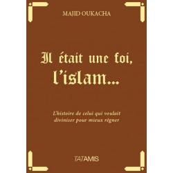 Il était une foi, l'islam - Majid Oukacha