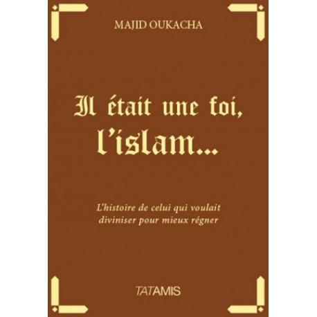 ll était une foi, l'islam - Majid Oukacha