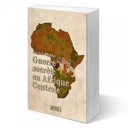 Guerre secrète en Afrique Centrale - Patrick Mbeko
