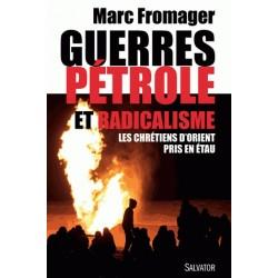 Guerres, pétrole et radicalisme - Marc Fromager