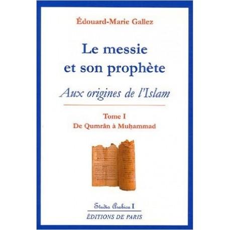 Le messie et son prophète - T1 - Edouard-Marie Gallez