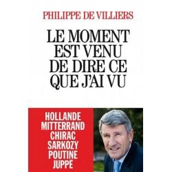 Le Moment est venu de dire ce que j'ai vu - Philippe de Villiers
