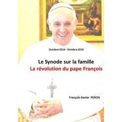 Le Synode sur la famille, la révolution du pape François - Françosi-Xavier Peron