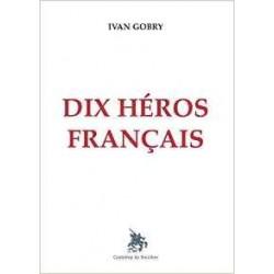 Dix héros français - Ivan Gobry