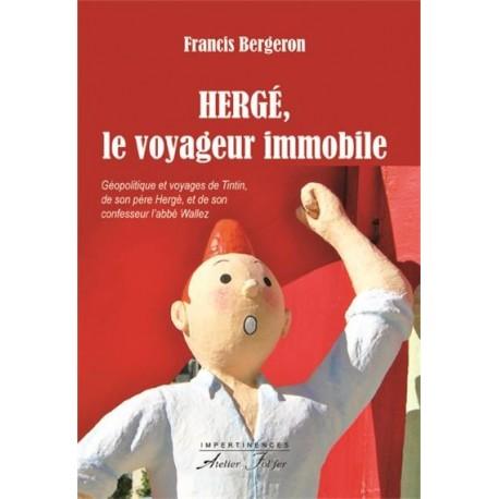 Hergé, le voyageur immobile - Francis Bergeron