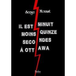 Il est minuit moins quinze secondes à Ottawa - Serge Monast