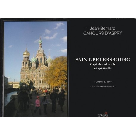 Saint-Pétersbourg, capitale culturelle - Jean-Bernard Cahours d'Aspry