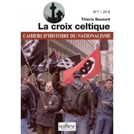 La croix celtique - cahiers d'histoire du nationalisme n°7- Thierry Bouzard