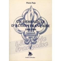 Un demi-siècle d'Action française - Pierre Pujo