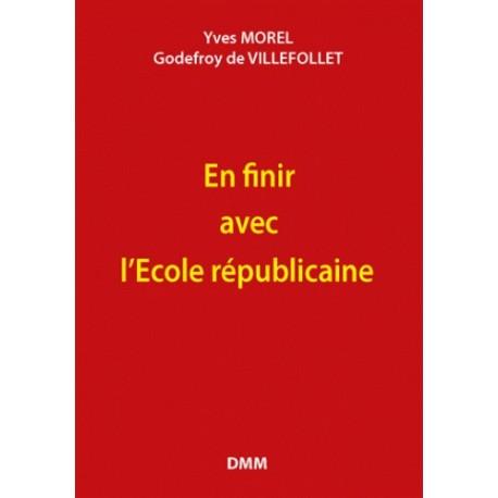 En finir avec l'École républicaine - Yves Morel, Godefroy de Villefollet