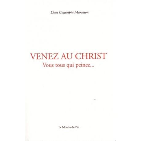 Venez au Christ, vous tous qui peinez... - Dom Columbia Marmion