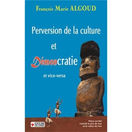 Perversion de la culture et démoncratie et vice-versa - François-Marie Algoud