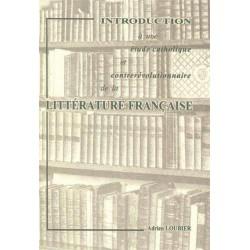 Introduction à une étude catholique et contrerévolutionnaire de la littérature française - Adrien Loubier