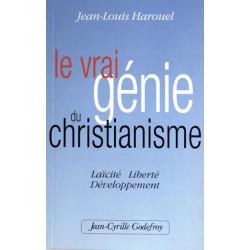 Le vrai génie du christianisme - Jean-Louis Harouel