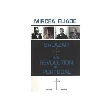 Salazar et la révolution au Portugal - Mircea Eliade