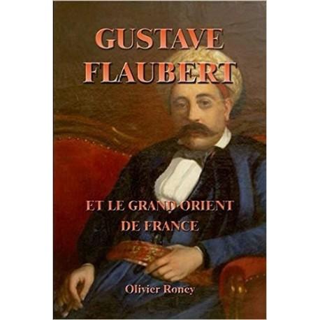 Gustave Flaubert et le Grand Orient de France - Olivier Roney