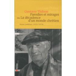 Parodies et mirages ou La décadence d'un monde chrétien - Gustave Thibon