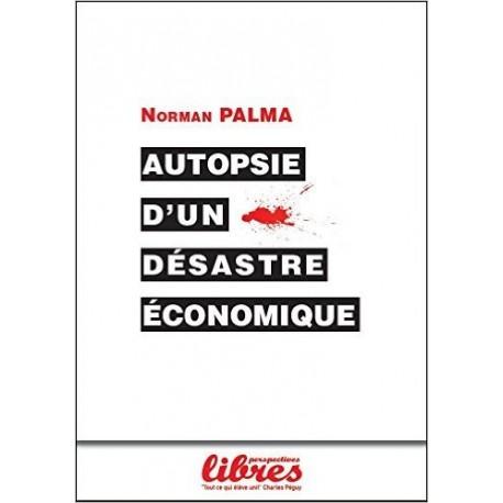 Autopsie d'un désastre économique - Norman Palma