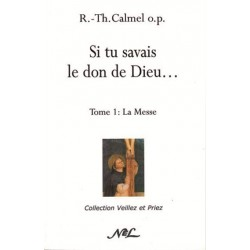Si tu savais le don de Dieu - T1 - R.-Th. Calmel