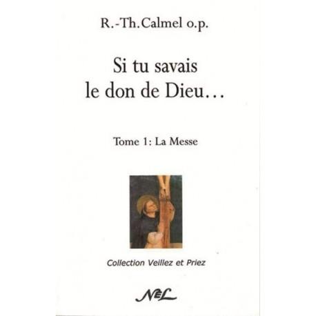 Si tu savais le don de Dieu - T1 - R.-Th. Calmel