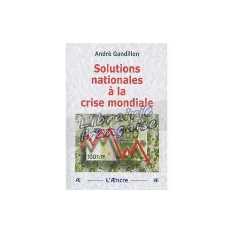Solutions nationales à la crise mondiale - André Gandillon