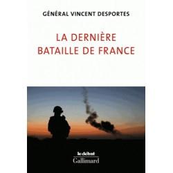 La dernière bataille de France - Général Vincent Desportes