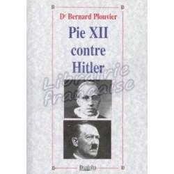 Pie XII contre Hitler - Dr Bernard Plouvier