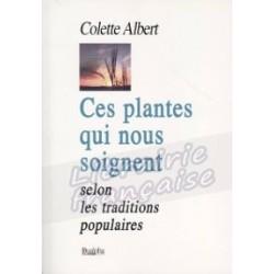 Ces plantes qui nous soignent - Colette Albert