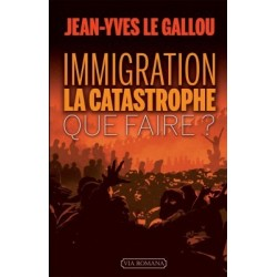 Immigration : la catastrophe. Que faire ? - Jean-Yves Le Gallou
