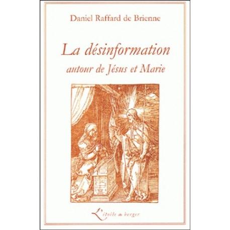 La désinformation autour de Jésus et de Marie - daniel Raffar de Brienne