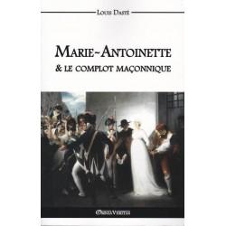 Marie-Antoinette et le complot maçonnique - Louis Dasté