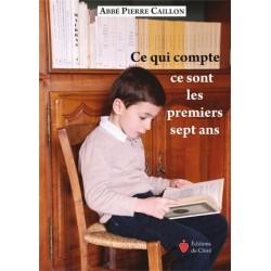 Ce qui compte ce sont les premiers sept ans - Abbé Pierre Caillon