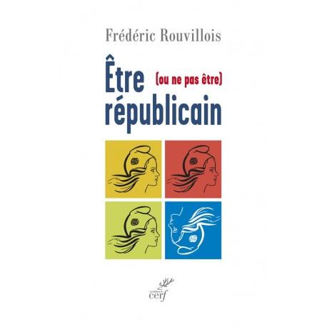 Être (ou ne as être) républicain - Frédéric Rouvillois