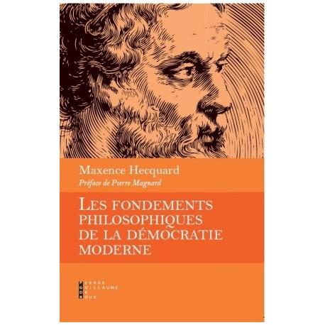 Les fondements philosophiques de la démocratie moderne - Maxence Hecquard