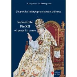 Sa Sainteté Pie XII tel que je l'ai connu - Marquis de La Franquerie