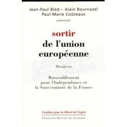 Sortir de l'union européenne - Jean-Paul Bled / Alain Bournazel / Paul-Marie Coûteaux