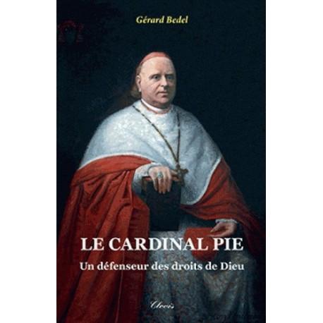 Le cardinal Pie - Gérard Bedel