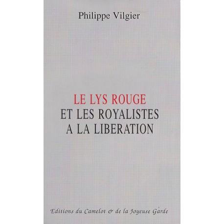 Le Lys rouge et les royalistes à la libération - Philippe Vilgier