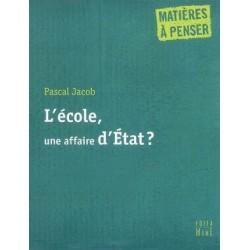 L'école, une affaire d'État  ? - Pascal Jacob