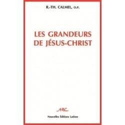 Les grandeurs de Jésus-Christ - R.-Th. Calmel, o.p.